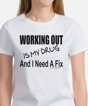 WORKING OUT IS MY DRUG Women's T-Shirt
