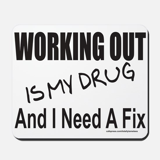 WORKING OUT IS MY DRUG Mousepad