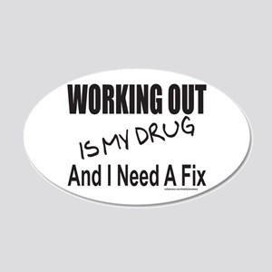 WORKING OUT IS MY DRUG 20x12 Oval Wall Decal