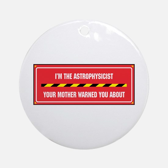 I'm the Astrophysicist Ornament (Round)