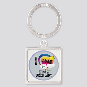 I Dream of Being A Lunch Lady Square Keychain