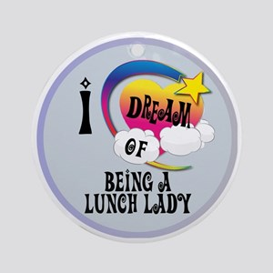I Dream of Being A Lunch Lady Round Ornament