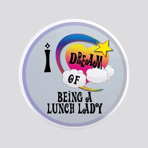 "I Dream of Being A Lunch Lady 3.5"" Button"