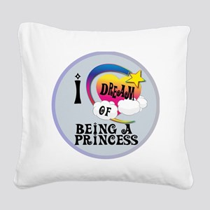I Dream of Being a Princess Square Canvas Pillow