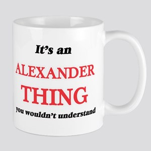 It's an Alexander thing, you wouldn't Mugs