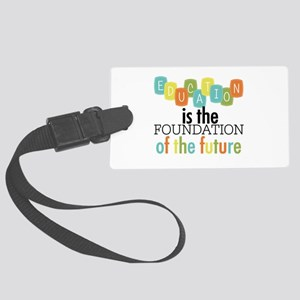 Education is the Foundation Large Luggage Tag