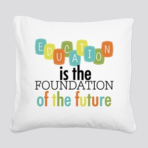 Education is the Foundation Square Canvas Pillow