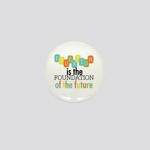 Education is the Foundation Mini Button