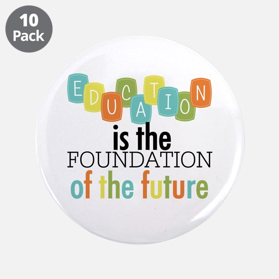 "Education is the Foundation 3.5"" Button (10 pack)"