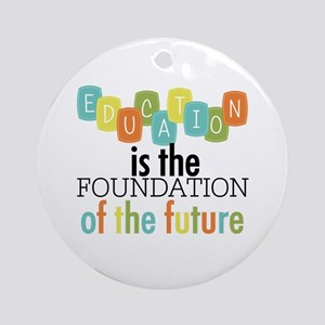 Education is the Foundation Ornament (Round)