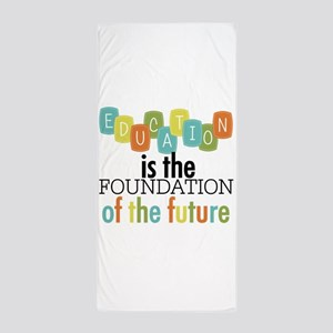 Education is the Foundation Beach Towel