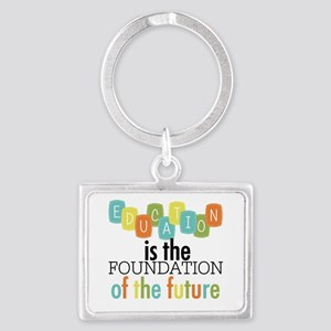 Education is the Foundation Landscape Keychain