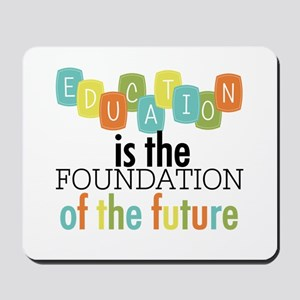 Education is the Foundation Mousepad