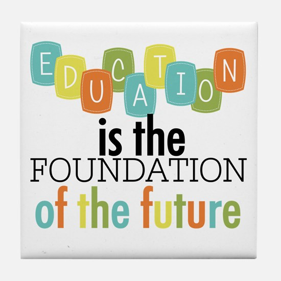 Education is the Foundation Tile Coaster