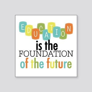 """Education is the Foundation Square Sticker 3"""" x 3"""""""