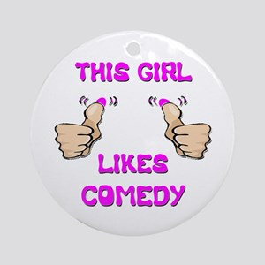 This Girl Likes Comedy Ornament (Round)