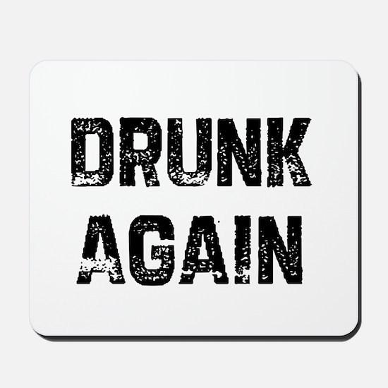 Drunk Again Mousepad
