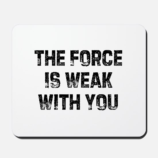 The Force Is Weak With You Mousepad