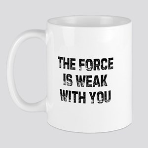 The Force Is Weak With You Mug