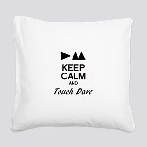 DM - Keep Calm & Touch Dave Square Canvas Pillow