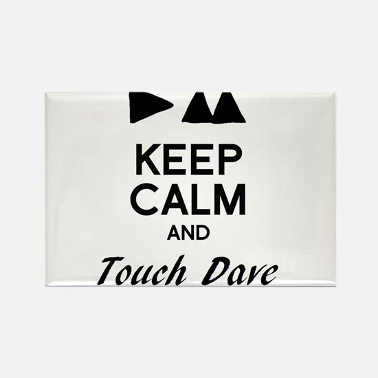 DM - Keep Calm & Touch Dave Rectangle Magnet
