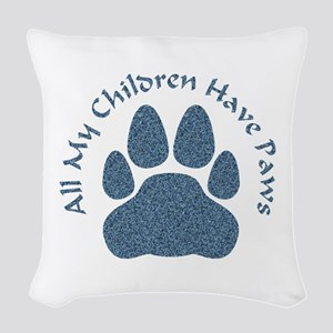 All My Children Have Paws 2 Woven Throw Pillow