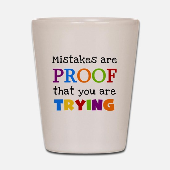 Mistakes Proof You Are Trying Shot Glass