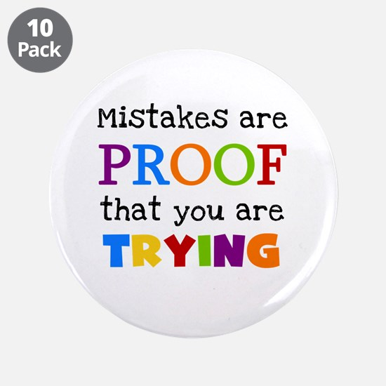 "Mistakes Proof You Are Trying 3.5"" Button (10 pack"