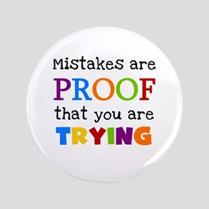 """Mistakes Proof You Are Trying 3.5"""" Button"""