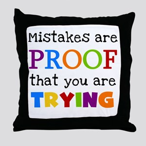 Mistakes Proof You Are Trying Throw Pillow