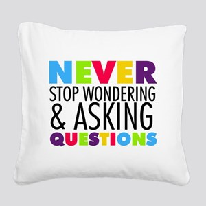 Never Stop Wondering Square Canvas Pillow