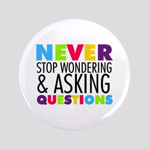 """Never Stop Wondering 3.5"""" Button"""