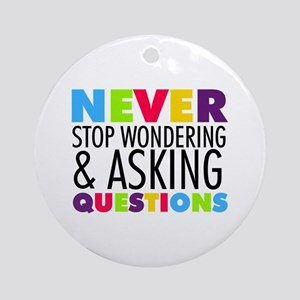 Never Stop Wondering Ornament (Round)
