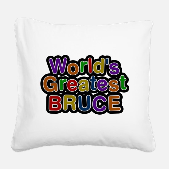 Worlds Greatest Bruce Square Canvas Pillow