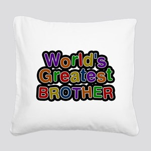 Worlds Greatest Brother Square Canvas Pillow