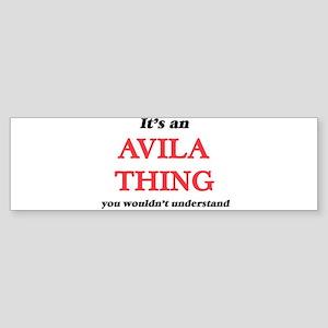 It's an Avila thing, you wouldn Bumper Sticker