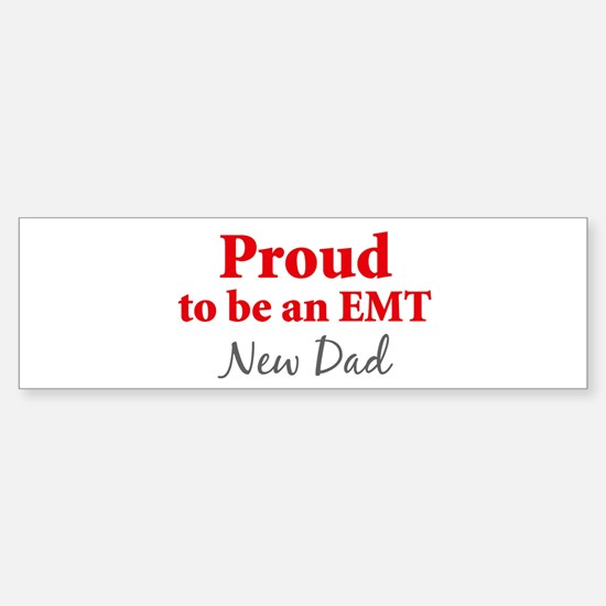 Proud EMT: New Dad Bumper Bumper Bumper Sticker