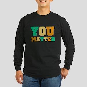 YOU Matter Long Sleeve Dark T-Shirt