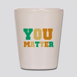 YOU Matter Shot Glass