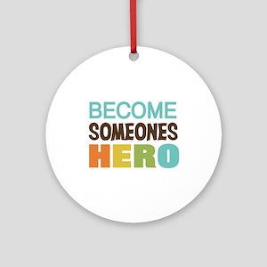Become Someones Hero Ornament (Round)