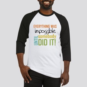 Impossible Until Somebody Did It Baseball Jersey