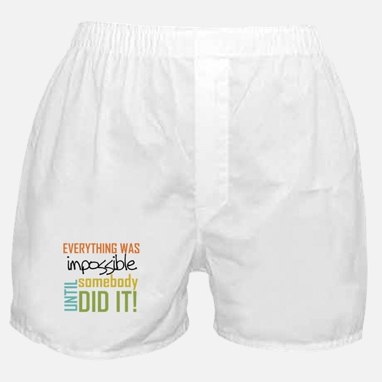 Impossible Until Somebody Did It Boxer Shorts