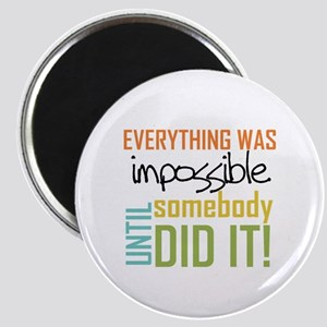 Impossible Until Somebody Did It Magnet