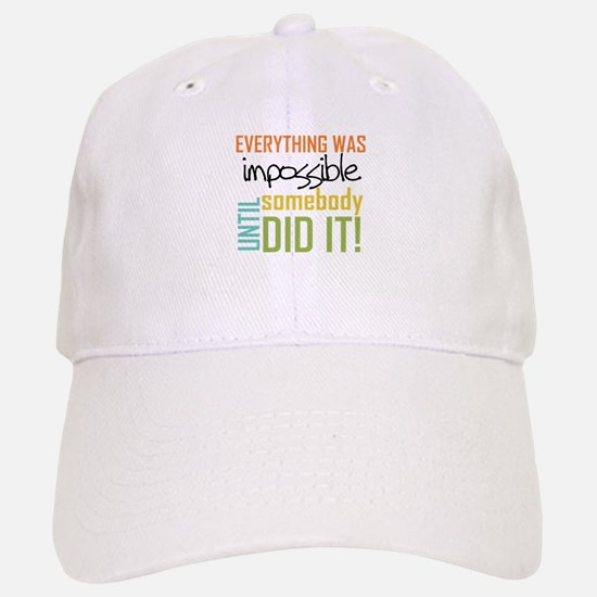 Impossible Until Somebody Did It Baseball Baseball Cap