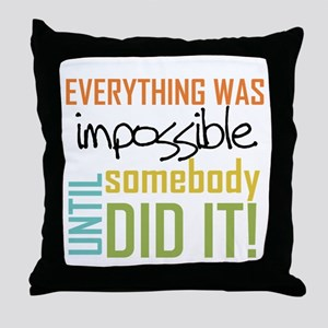 Impossible Until Somebody Did It Throw Pillow