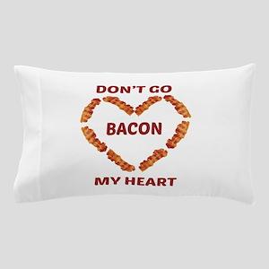 Don't Go Bacon My Heart Pillow Case
