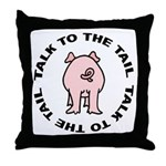 Talk To The Tail Pig Throw Pillow