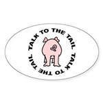 Talk To The Tail Pig Oval Sticker