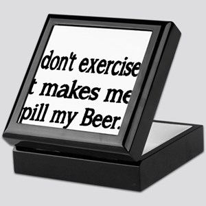 I dont exercise. It makes me spill my beer. Keepsa