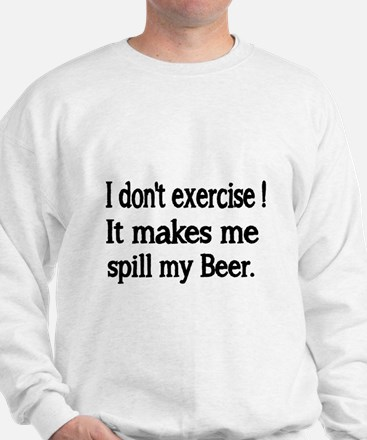 I dont exercise. It makes me spill my beer. Sweats